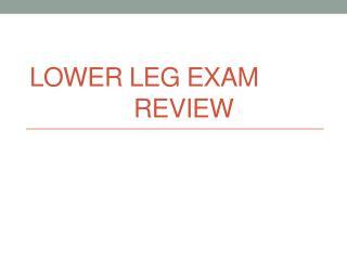 Lower leg Exam Review