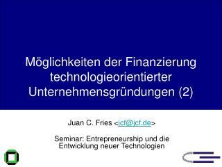 M�glichkeiten der Finanzierung technologieorientierter Unternehmensgr�ndungen (2)