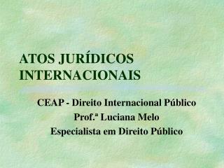 ATOS JUR�DICOS INTERNACIONAIS