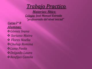 Trabajo Practico : Materias: Ntics: Colegio : José Manuel Estrada