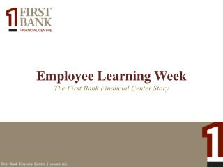 Employee Learning Week The First Bank Financial Center Story