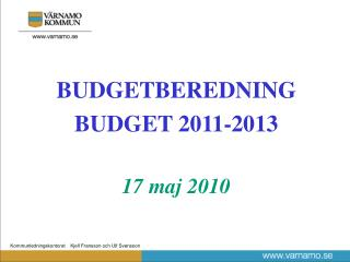 BUDGETBEREDNING BUDGET 2011-2013 17 maj 2010