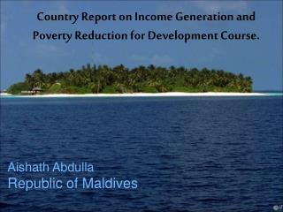 Country Report on Income Generation and Poverty Reduction for Development Course.
