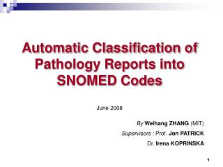 Automatic Classification of Pathology Reports into SNOMED Codes June 2008