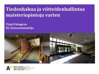 Tiedonhakua ja viitteidenhallintaa maisteriopintoja varten Virpi Palmgren DI, tietoasiantuntija