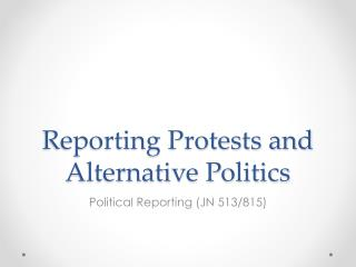 Reporting Protests and Alternative Politics