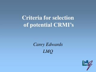 Criteria for selection  of potential CRMI's