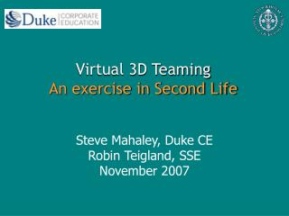 Virtual 3D Teaming An exercise in Second Life