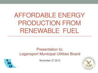 Affordable Energy Production from Renewable   Fuel