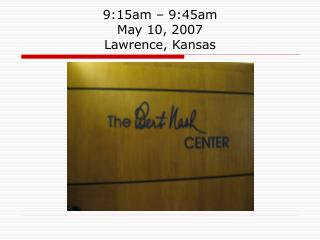 9:15am � 9:45am   May 10, 2007 Lawrence, Kansas