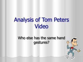 Analysis of Tom Peters Video