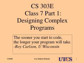 CS 303E  Class 7 Part 1: Designing Complex Programs