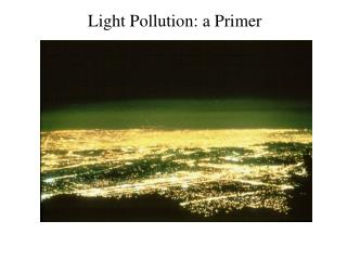 Light Pollution: a Primer