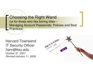 Harvard Townsend IT Security Officer harv@ksu October 31,  2007 Revised January 11, 2008