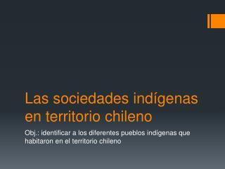 Las sociedades indígenas en territorio chileno