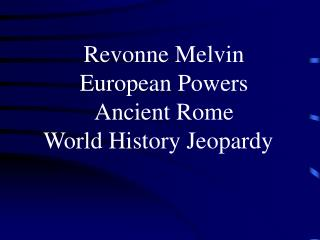 Revonne Melvin European Powers Ancient Rome World History Jeopardy