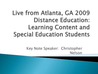 Live from Atlanta, GA 2009 Distance Education: Learning Content and Special Education Students