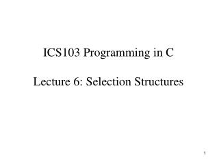 ICS103 Programming in C Lecture 6: Selection Structures