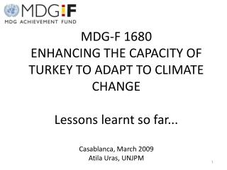 MDG-F 1680 ENHANCING THE CAPACITY OF TURKEY TO ADAPT TO CLIMATE CHANGE Lessons learnt so far...