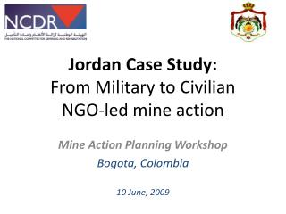 Jordan Case Study: From Military to Civilian  NGO-led mine action