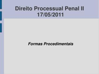 Direito Processual Penal II 17/05/2011