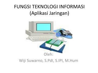 FUNGSI TEKNOLOGI INFORMASI ( Aplikasi Jaringan )