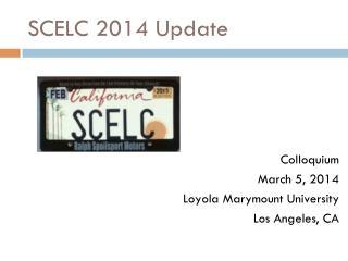SCELC 2014 Update