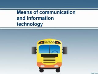 Means of communication and information technology