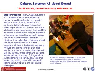 Cabaret Science: All about Sound  Sol M. Gruner, Cornell University ,  DMR 0936384