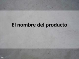 El nombre del producto
