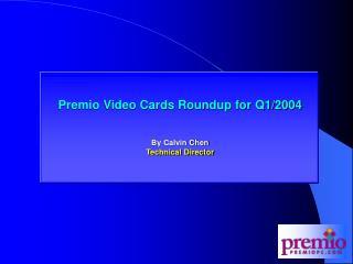 Premio Video Card Roundup for Q1/2004
