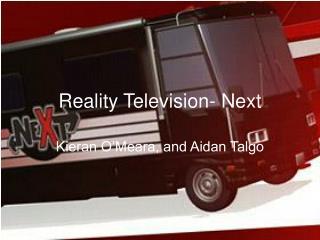 Reality Television- Next