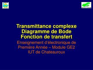 Transmittance complexe Diagramme de Bode Fonction de transfert