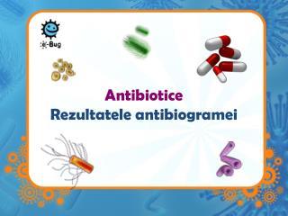 Antibiotice Rezultatele antibiogramei