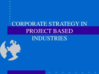 CORPORATE STRATEGY IN PROJECT BASED INDUSTRIES