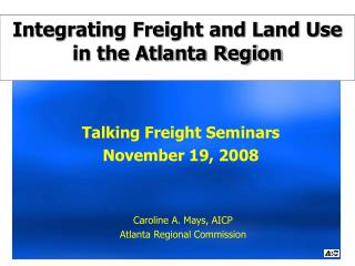 Integrating Freight and Land Use in the Atlanta Region