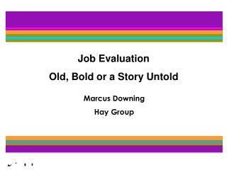 Job Evaluation Old, Bold or a Story Untold