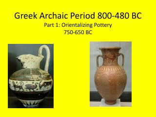 Greek Archaic Period 800-480 BC Part 1: Orientalizing Pottery 750-650 BC