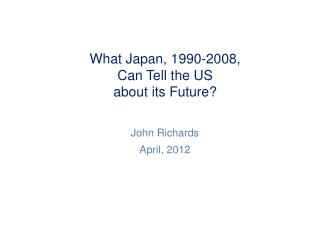 What Japan, 1990-2008, Can Tell the US  about its Future?