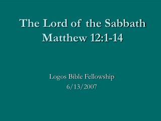 The Lord of the Sabbath Matthew 12:1-14