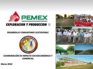 DESARROLLO COMUNITARIO SUSTENTABLE COORDINACI�N DE IMPACTO SOCIOECON�MICO Y COMERCIAL Marzo  2010