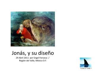 Jonás, y su diseño 29 Abril 2011  por  Engel  Fonseca  /  Región del Valle, México D.F.