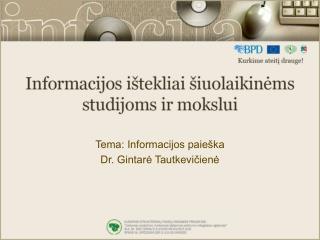 Tema: Informacijos paieška Dr. Gintarė Tautkevičienė