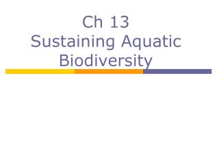 Ch 13 Sustaining Aquatic Biodiversity