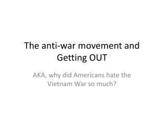 The anti-war  movement and  Getting OUT