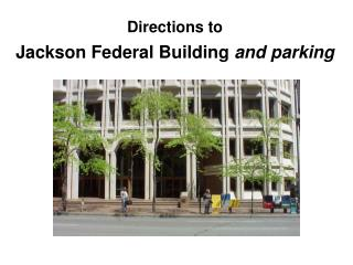 Directions to  Jackson Federal Building  and parking