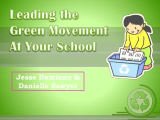 Leading the  Green Movement  At Your School
