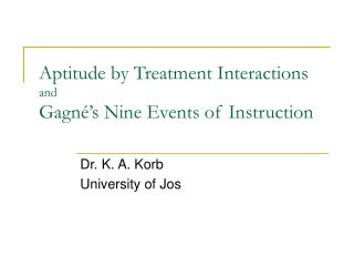 Aptitude by Treatment Interactions and Gagn é 's Nine Events of Instruction