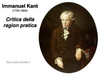 Immanuel Kant 1724-1804  Critica della ragion pratica