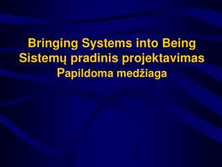 Bringing Systems into Being Sistem ų  pradinis projektavimas P apildoma med ž iaga